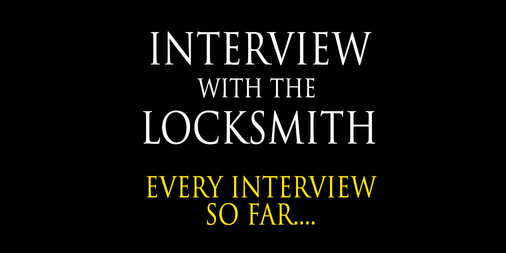 Interview with a Locksmith – Every Interview So far in theseries…