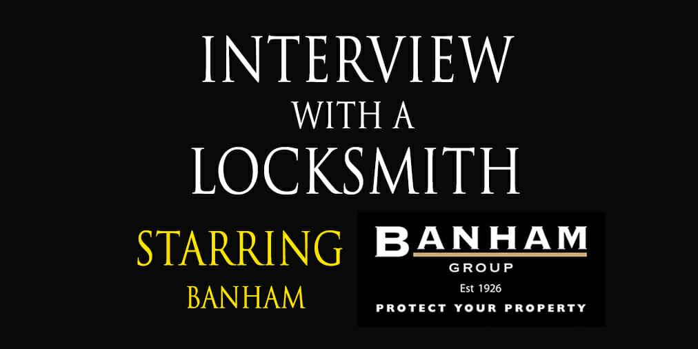 Interview with a Locksmith: John Sloman of BanhamSecurity